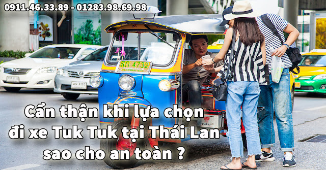 Cẩn thận khi lựa chọn đi xe Tuk Tuk tại Thái Lan sao cho an toàn ?