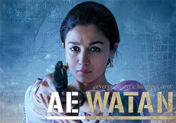 Ae Watan Song Lyrics and Video - Raazi 2018 hindi movie starring Alia Bhatt sung by Arijit Singh
