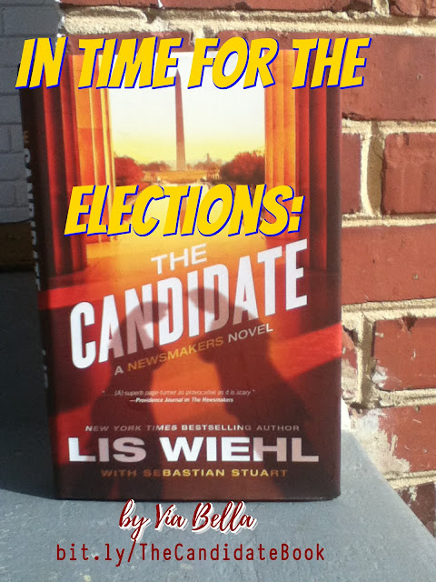 In Time For the Elections: The Candidate, Lis Wiehl, New York Times Bestselling Author, The Candidate: A newsmakers novel, book review, Via Bella's top books,  Donald Trump, Hillary Clinton, Presidential Election 2016