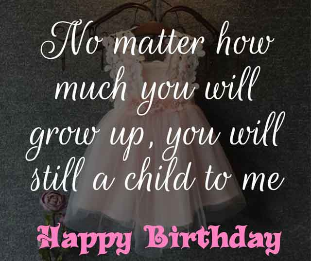 ❝ No matter how much you will grow up, you will still a child to me, happy birthday! ❞