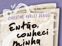 """Resenha: """"Então, Conheci Minha Irmã"""" -  A morte as separou, um diário as uniu - Christine Hurley Deriso"""