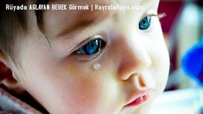 ağlayan-aglayan-bebek-ruyada-gormek-nedir-gorulmesi-ne-anlama-gelir-dini-ruya-tabiri-tabirleri-islami-ruya-tabiri-yorumlari-kitabi-ruya-yorumu-hayrolaruya.com