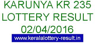 Kerala lottery result, Karunya Lottery result, Karunya KR-235 lottery result, Today's Karunya Lottery result , 02-04-2016 Karunya Lottery result, Karunya KR 235 lottery result, Kerala Karunya Lottery result today 2/4/2016
