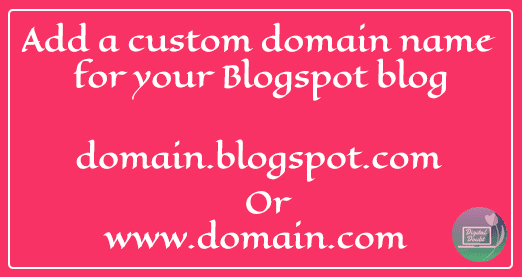 How do you add a custom domain name for your Blogspot blog