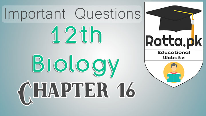 FSc 2nd Year Biology Chapter 16 Important Short and Long Questions Notes