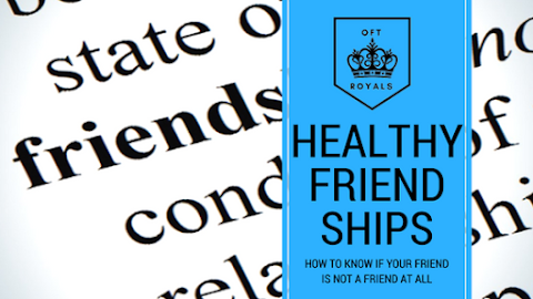 Healthy Friendships vs Toxic Friendships – Royals Lesson!