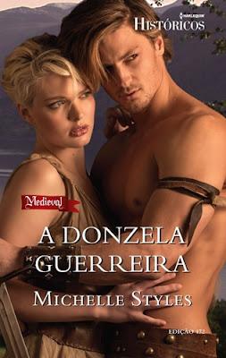 A DONZELA GUERREIRA - Michelle Styles