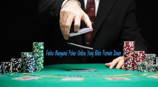 Fakta Mengenai Poker Online Yang Bikin Pemain Down