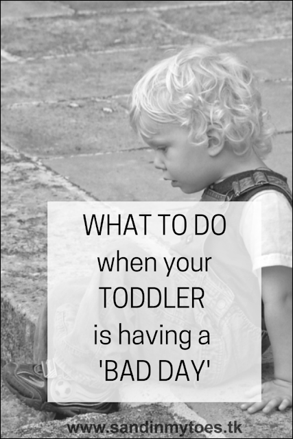 What to do when your toddler is having a 'bad day' or being difficult.