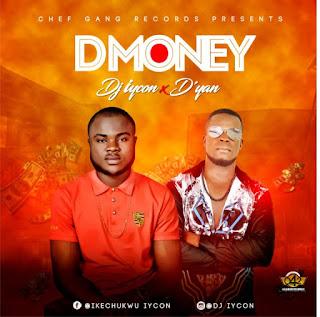 MUSIC: DJ Iycon Ft. D'Yan – D Money (Prod. Akaz)