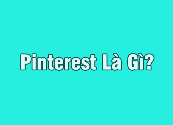 Pinterest là gì? Tại sao Pinterest giúp tăng traffic cho seo hiệu quả