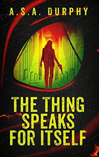 The Thing Speaks for Itself - a noir thriller by A.S.A. Durphy