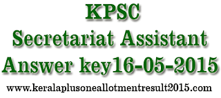 Download Kerala PSC Secretariat Assistant Answer key 16/05/2015 , Download PSC Secretariat Assistant  Answer key 16-05-2015, Secretariat Assistant Answer key today, Kerala PSC Secretariat Assistant Solved paper May16,2015,  Secretariat Assistant, Assistant Auditor  Solved Question Paper 16-05-2014, Download Secretariat Assistant Answer key 2015