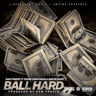 New Music: Sam Freeze - Ball Hard Featuring Young Greatness And Bam Rogers
