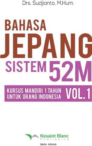 Bahasa Jepang Sistem 52 M Vol.1 PDF Penulis Drs. Sudjianto, M.Hum.