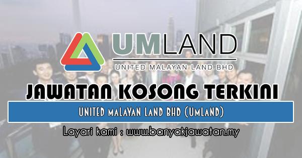 Jawatan Kosong 2018 di United Malayan Land Bhd