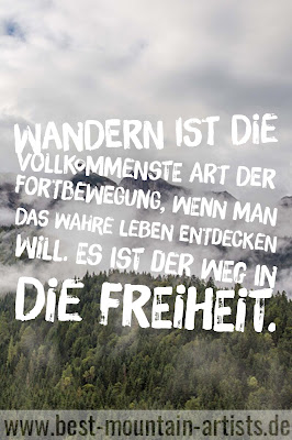 """""""Wandern ist die vollkommenste Art der Fortbewegung, wenn man das wahre Leben entdecken will. Es ist der Weg in die Freiheit."""", Elizabeth von Arnim"""