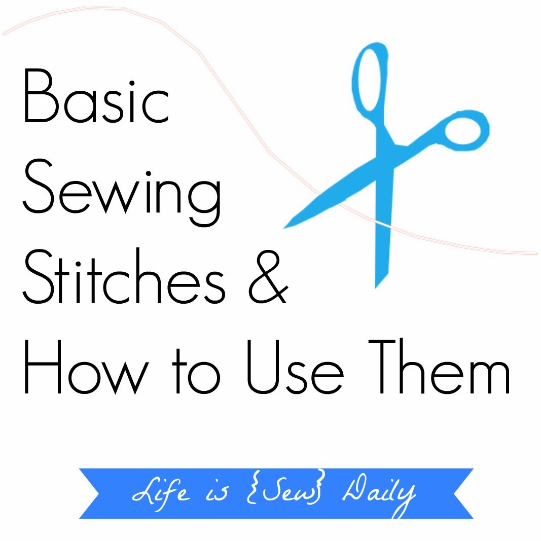 Life Is Sew Daily Basic Sewing Stitches Amp How To Use Them