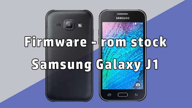 rom stock Samsung Galaxy J1 SM-J100H