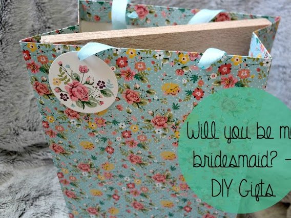 Will you be my bridesmaid? - DIY Gifts