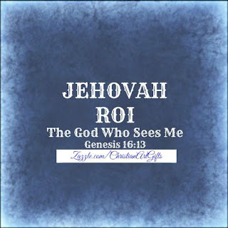 Jehovah Roi from Genesis 16:13 which is The God Who Sees Me.
