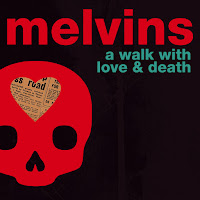 "Melvins - ""A Walk With Love & Death"""