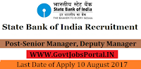State Bank of India Recruitment 2017- Senior Manager, Deputy Manager