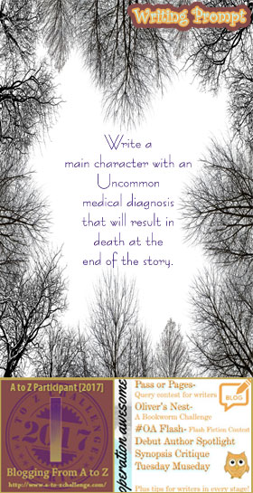 #AtoZchallenge 2017 Operation Awesome Ideas to Spark Your Next Story #WritingPrompt Write a main character with an Uncommon medical diagnosis that will result in death at the end of the story.