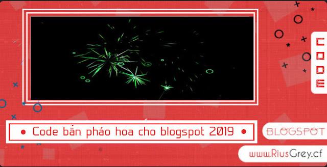 Code Tạo Hiệu Ứng Pháo Hoa Cho Blogspot Trang Trí Tết 2019 | RIUSGREY
