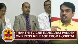 Thanthi TV CNE Rangaraj Pandey on Press Release from Hospital and CM's Health Condition