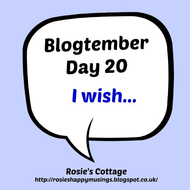 Blogtember Day 20: I wish...
