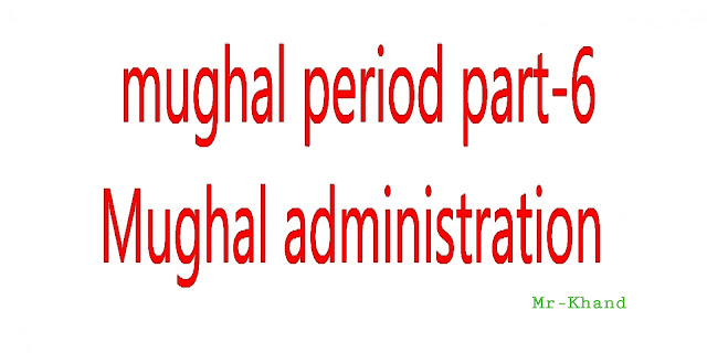 mughal period part-6 Mughal administration