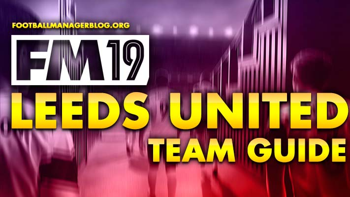 FM19 Leeds United - Team Guide