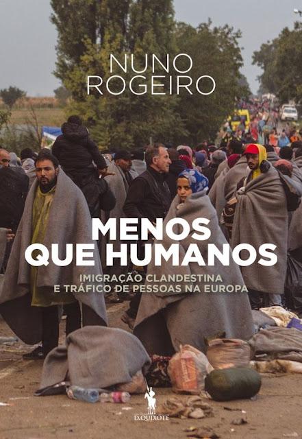 Menos Que Humanos Imigração Clandestina e Tráfico de Pessoas na Europa - Nuno Rogeiro
