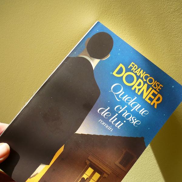 Quelque chose de lui de Françoise Dorner