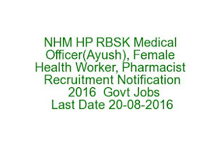 NHM HP RBSK Medical Officer(Ayush), Female Health Worker, Pharmacist Recruitment Notification 2016 Govt Jobs Last Date 20-08-2016