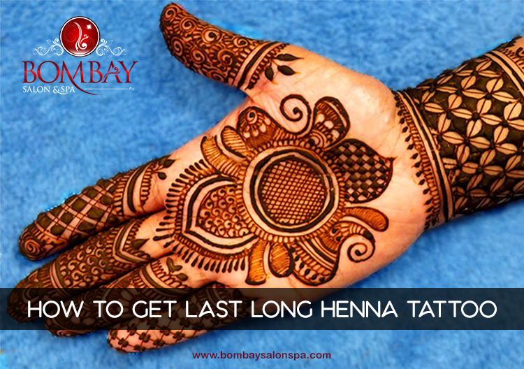 how to get last long henna tattoo | Bombay Salon Spa\'s Blog