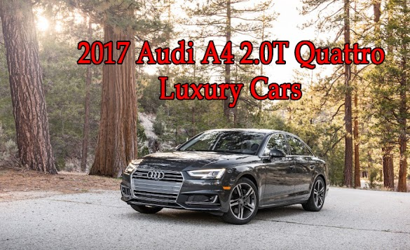 2017 Audi A4 2.0T Quattro - luxury Cars - Otomotif Review
