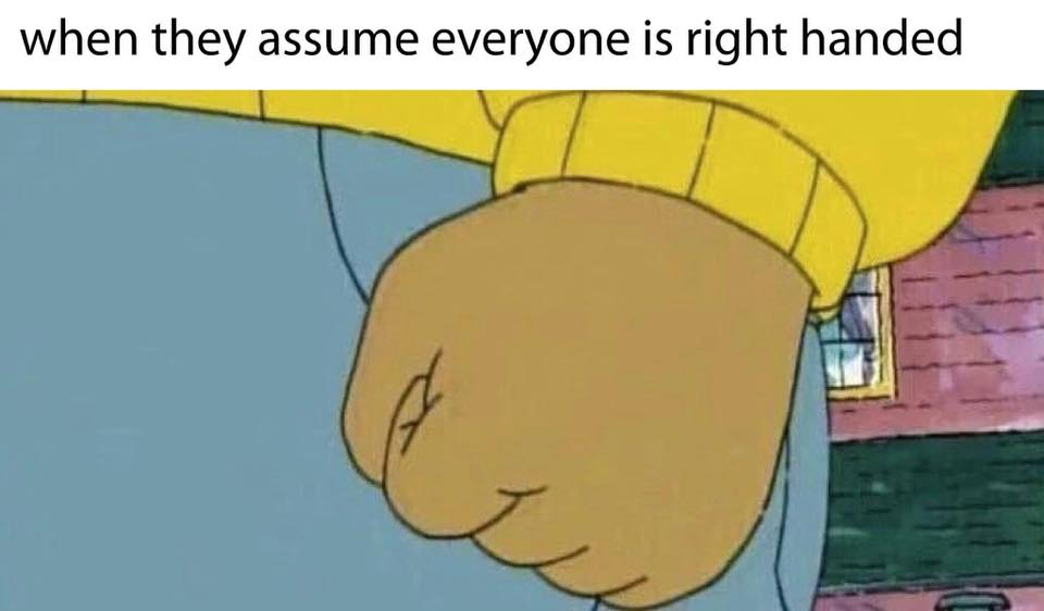 When they assume everyone is right handed meme