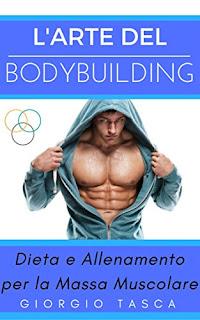 L'Arte Del Bodybuilding: Dieta E Allenamento Per La Massa Muscolare PDF