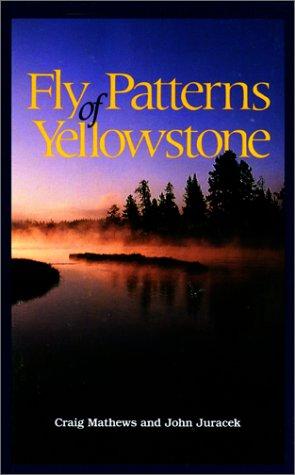 Fly Patterns of Yellowstone by Craig Mathews and John Juracek