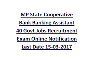 MP State Cooperative Bank Banking Assistant 40 Govt Jobs Recruitment Exam Online Notification Last Date 15-03-2017