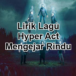 Lirik Lagu Hyper Act - Mengejar Rindu