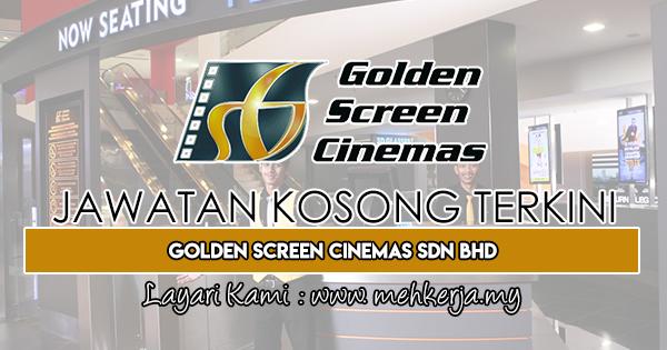 Jawatan Kosong Terkini 2019 di Golden Screen Cinemas Sdn Bhd