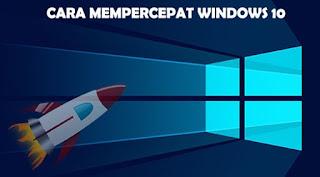 Tips Ampuh Mempercepat Kinerja Windows 10 di Komputermu