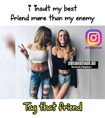 I insult my best friend more than my enemy Tag that friend