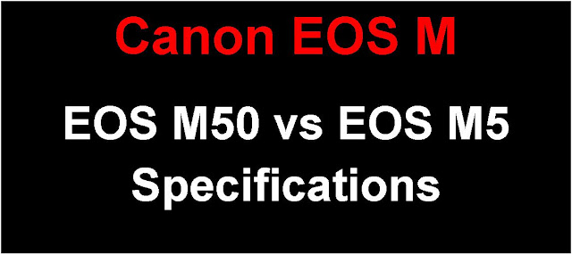 Canon EOS M50 vs EOS M5 Mirrorless Specification Comparison