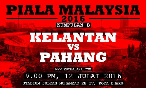 Piala Malaysia 2016 : Kelantan vs Pahang FC