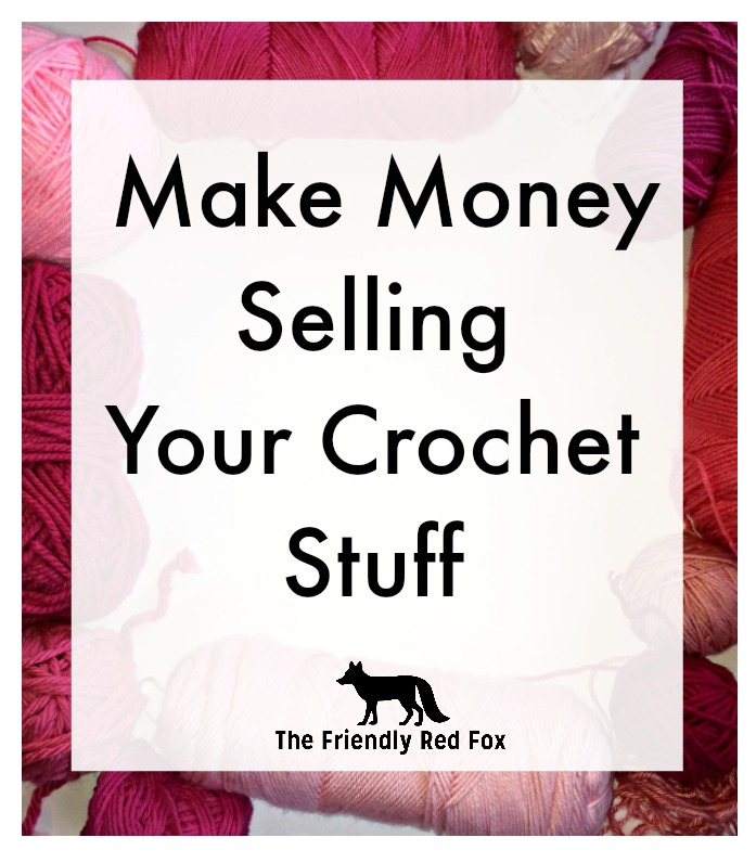 Crochet Patterns I Can Make And Sell : How to Make and Sell Crochet Patterns - The Friendly Red Fox