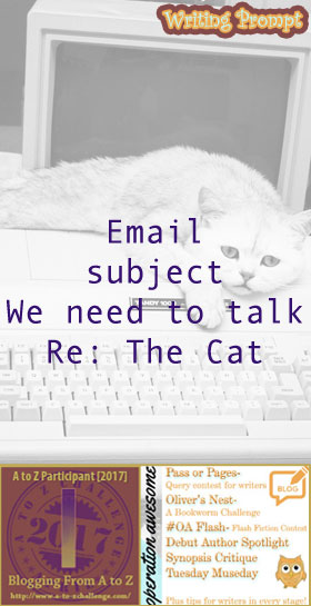 #AtoZchallenge 2017 Operation Awesome Ideas to Spark Your Next Story #WritingPrompt Email subject line We need to talk Re: The Cat